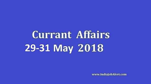Exam Power: 29-31  May 2018 Today Current Affairs