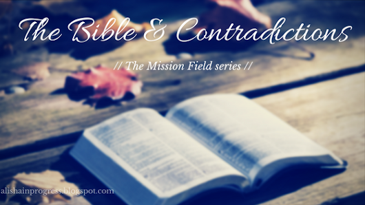 The Bible & Contradictions // The Mission Field Series //