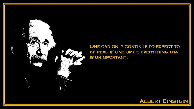 One can only continue to expect to be read if one omits everything that is unimportant Albert Einstein quote