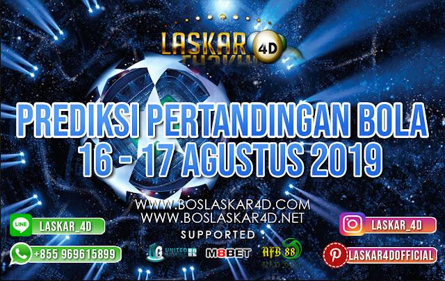 PREDIKSI PERTANDINGAN BOLA TANGGAL 16 – 17 AGUSTUS 2019