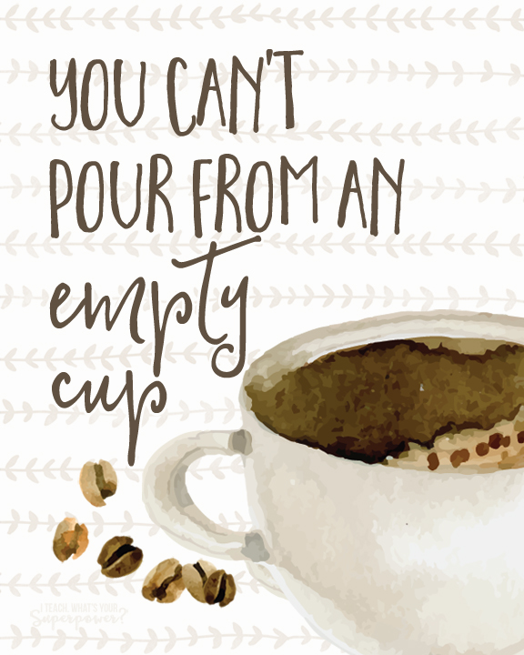 You can't pour from an empty cup free printable as well as some of my favorites from this month.