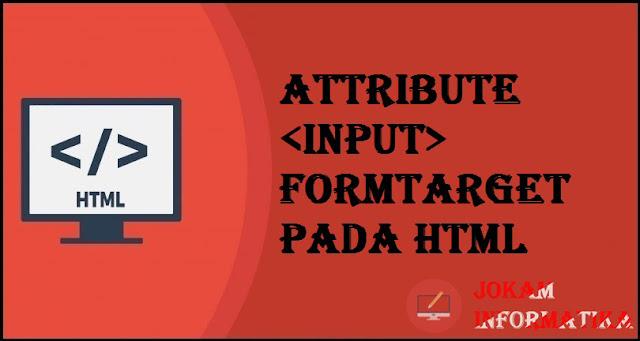 Tagging input Formtarget Attribute Pada Bahasa Pemrograman HTML - JOKAM INFORMATIKA