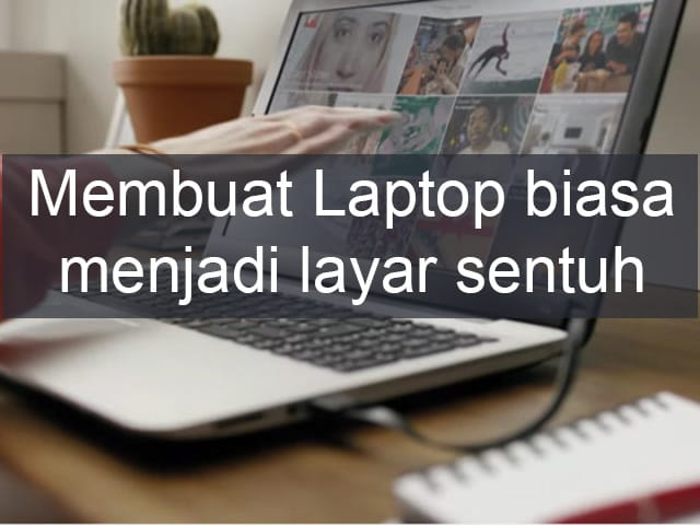 Membuat monitor/laptop biasa menjadi layar sentuh (touchscreen), begini caranya! 1