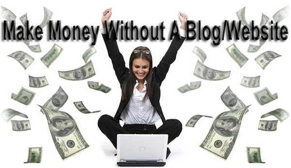 How to make money online without having a blog or website