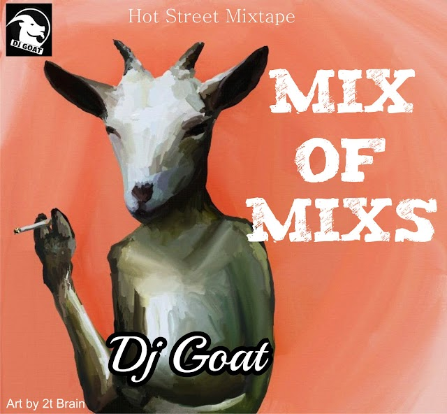 MIXTAPE : Dj Goat - Mix Of Mixs