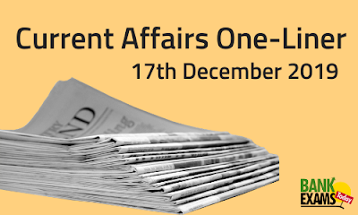 Current Affairs One-Liner: 17th December 2019
