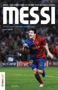 Messi - Từ El Pulga đến một huyền thoại - Luca Caioli