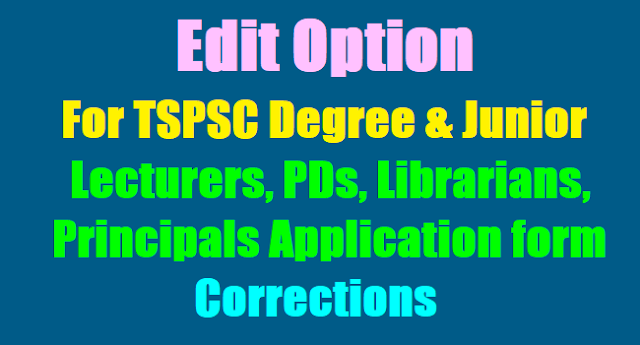 Edit Option for TSPSC DLs, JLs, PDs, Librarian, Principals Application form Corrections