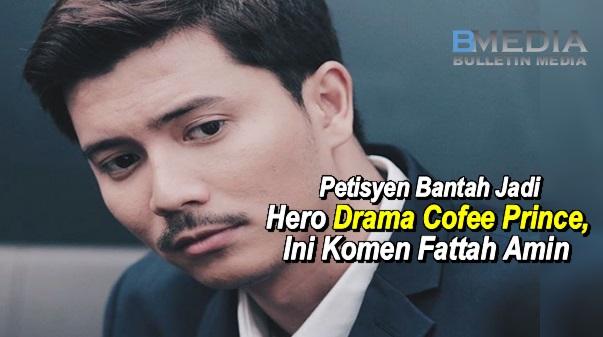 Petisyen Bantah Fattah Amin Jadi Hero Drama Cofee Prince, Ini Komen Fattah Amin