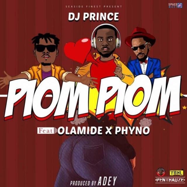 [Music] DJ Prince ft. Olamide & Phyno – Piom Piom