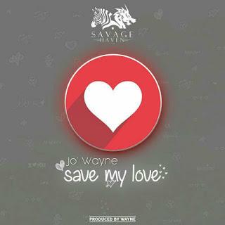 New Music: Jo' Wayne - Save My Love (Prod by Wayne)