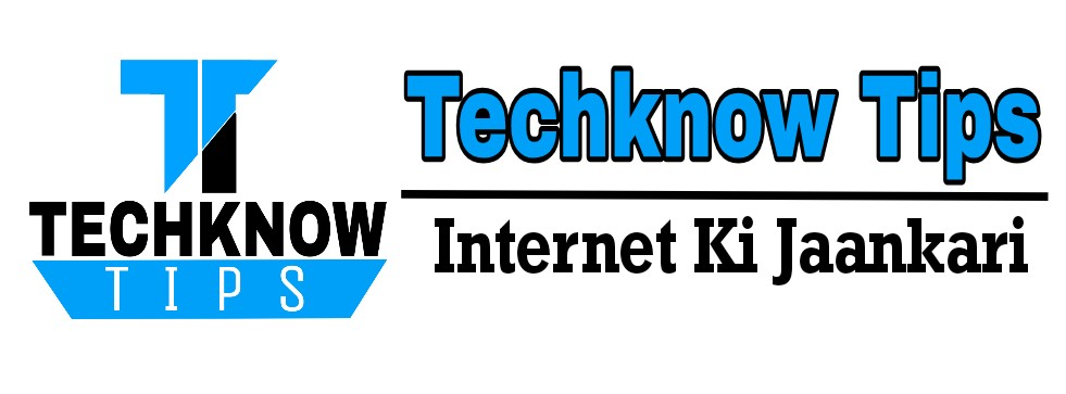 Techknow Tips >> Internet Ki Puri Jaankari Hindi Mein!