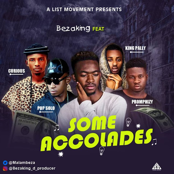 [Music] Bezaking_some accolades ft popsolo_curious_kingpally_promphizy[www.alabagist.com.ng]