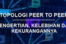 Inilah Pengertian Topologi Peer to Peer Beserta Kelebihan dan Kekurangannya Terlengkap