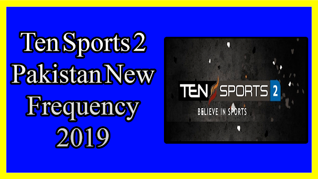 Ten Sports 2 Pakistan New Frequency 2019