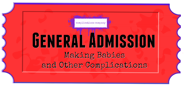 General Admission Ticket Making Babies Complications Company