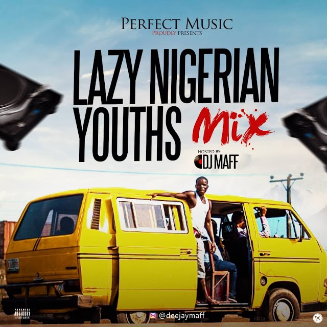 "Download Mixtape: Dj Maff - Lazy Nigerian Youths ""Mix"""