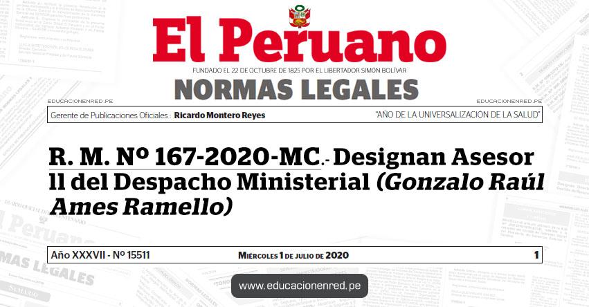 R. M. Nº 167-2020-MC.- Designan Asesor ll del Despacho Ministerial (Gonzalo Raúl Ames Ramello)