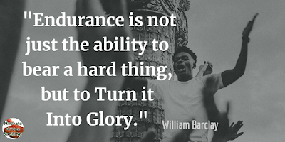 "Quotes About Strength And Motivational Words For Hard Times: ""Endurance is not just the ability to bear a hard thing, but to turn it into glory."" - William Barclay"