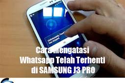 Cara Mengatasi Whatsapp Telah Terhenti di SAMSUNG J3 PRO