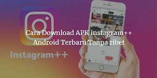 Cara Download APK instagram ++ Android Terbaru Tanpa ribet