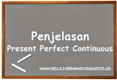 Penjelasan Present Perfect Continuous Tense | www.belajarbahasainggris.us