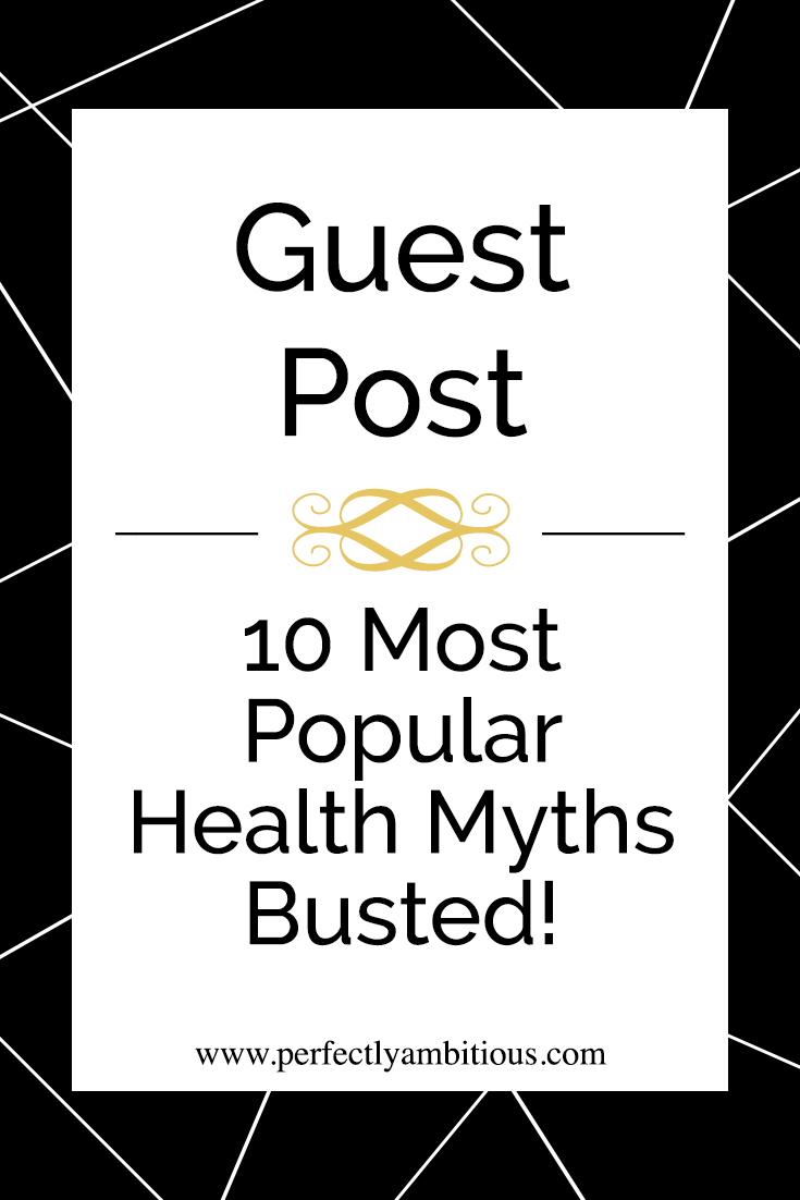 Guest Post: 10 Most Popular Health Myths Busted! - Perfectly Ambitious