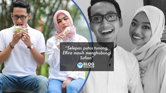 """""""Selepas putus tunang, Elfira masih menghubungi Sufian"""" – Pengurus Dedah Kemelut Yang Menimpa Sufian Suhaimi Dan Elfira Loy"""