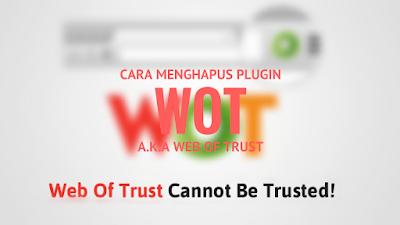 merupakan sebuah plugin browser yang fungsinya untuk menjaga browser yang lagi digunakan y Tutorial Menghapus Plugin WOT (Web Of Trust)