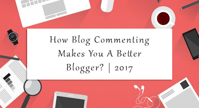 How Blog Commenting Makes You A Better Blogger?