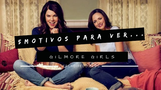 5 motivos para ver | Gilmore Girls