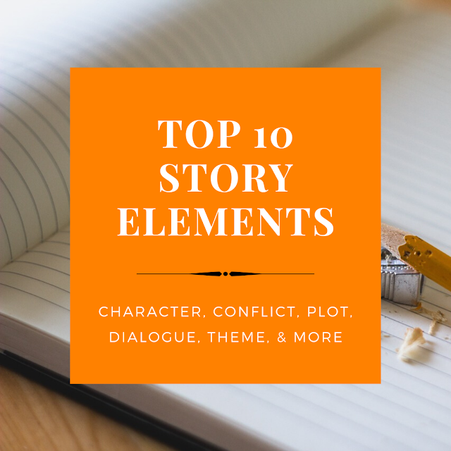 The Top 10 Story Elements include character, conflict, plot, dialogue, theme, and more.