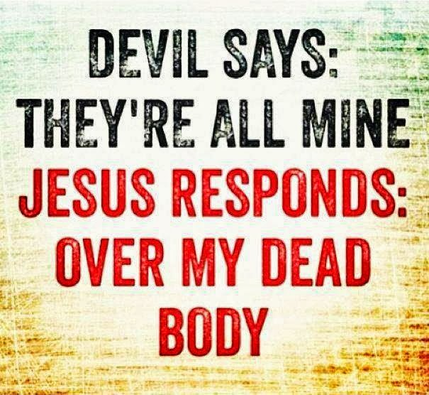 Devil says: They're all mine. Jesus Responds: over my dead ...  Devil says: The...