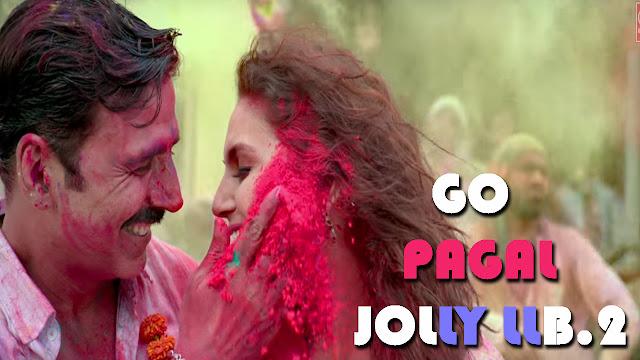 Go Pagal Lyrics - Akshay Kumar | Jolly LLB 2