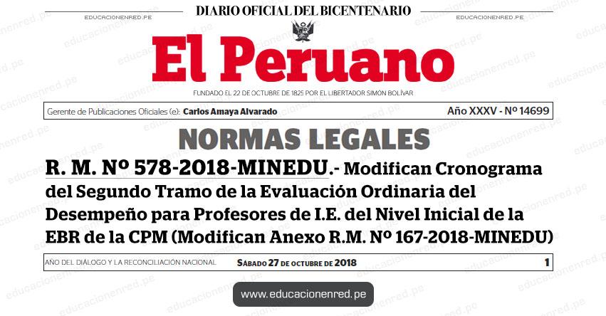 R. M. Nº 578-2018-MINEDU - Modifican Cronograma del Segundo Tramo de la Evaluación Ordinaria del Desempeño para Profesores de I.E. del Nivel Inicial de la EBR de la CPM (Modifican Anexo R.M. Nº 167-2018-MINEDU) www.minedu.gob.pe