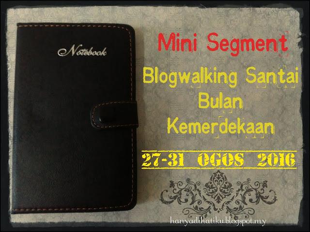http://hanyadihatiku.blogspot.my/2016/08/mini-segmen-blogwalking-santai-bulan.html