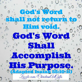 God's Word shall not return to Him void. God's Word shall accomplish His purpose. (Isaiah 55:10-11)