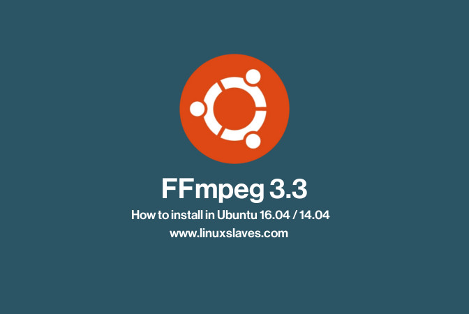 Install Latest FFmpeg 3 3 in Ubuntu 16 04 LTS and 14 04 LTS