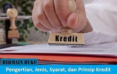 Pengertian kredit, Jenis-jenis kredit, Syarat-syarat membuat kredit, Prinsip Kredit, bukusemu, bukusem, bukuse, bukus, buku, sebuku, bentuk kredit