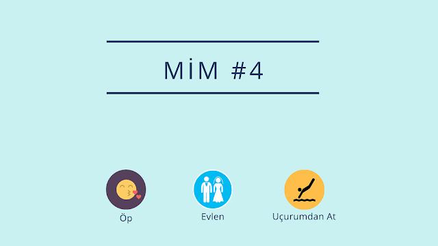Mim #4: Öp, Evlen, Uçurumdan At!
