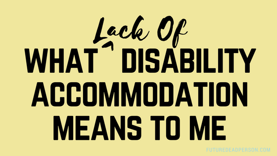 What Lack of Disability Accommodation Means to Me