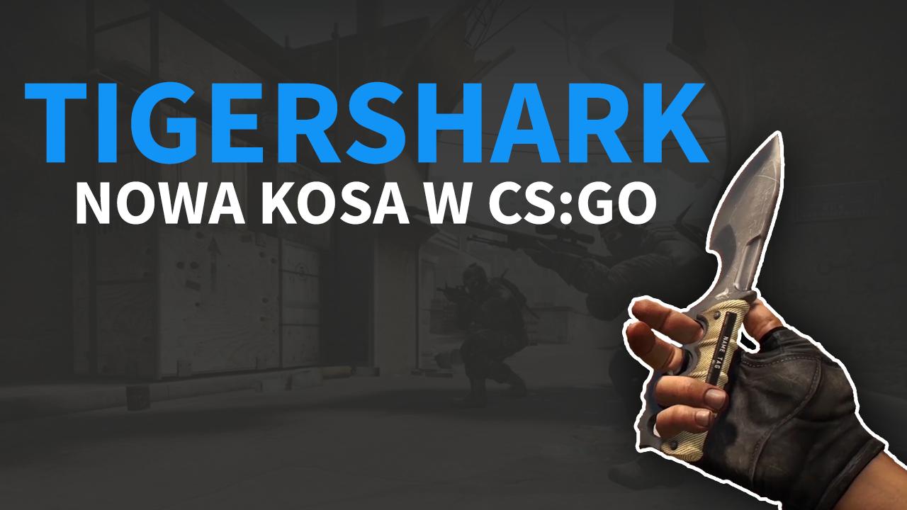 Tigershark - nowa KOSA w CS:GO
