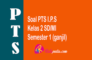 Soal Ulangan PTS IPS Kelas 2 Semester 1 (ganjil) Lengkap Kunci Jawaban