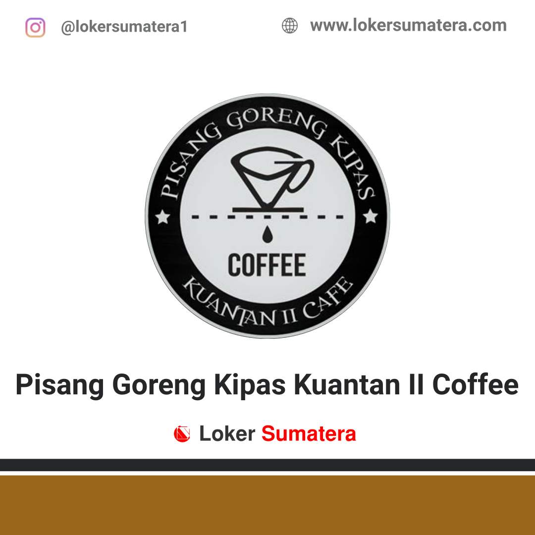 Lowongan Kerja Pekanbaru: Pisang Goreng Kipas Kuantan II Coffee Agustus 2020