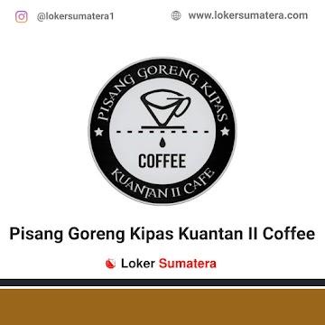 Lowongan Kerja Pekanbaru, Pisang Kipas Kuantan II Cafe Juni 2021