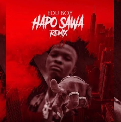 Edu Boy Ft Professor Jay Hapo Sawa (Remix)