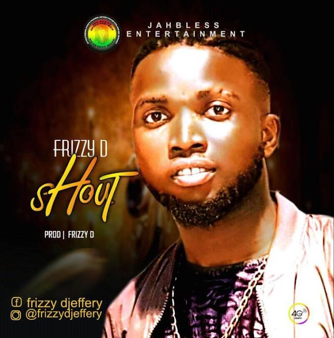 DOWNLOAD MP3: Frizzy D – Shout