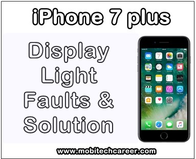 mobile phone, cell phone, iphone repair, smartphone, how to fix, solve, repair Apple iPhone 7 Plus display screen light not working, no glow, no light in screen, problems, faults, jumper, solution, kaise kare hindi me, display screen light repairing, steps, tips, guide, pdf books, software download, in hindi.