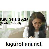 Download Lagu Rohani Kau Selalu Ada (Mariah Shandi)