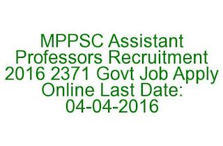 MPPSC Assistant Professors Recruitment 2016 2371 Govt Job Apply Online  Last Date: 04-04-2016